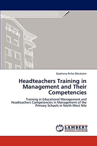 9783847332756: Headteachers Training in Management and Their Competencies: Training in Educational Management and Headteachers Competencies in Management of the Primary Schools in North-West Nile