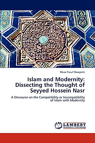 Islam and Modernity: Dissecting the Thought of Seyyed Hossein Nasr: Musa Yusuf Owoyemi