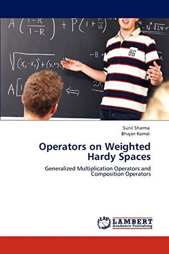 9783847333692: Operators on Weighted Hardy Spaces: Generalized Multiplication Operators and Composition Operators