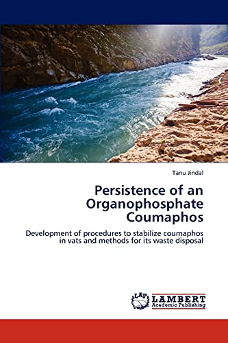 9783847333760: Persistence of an Organophosphate Coumaphos: Development of procedures to stabilize coumaphos in vats and methods for its waste disposal