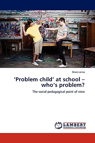 9783847334774: 'Problem child' at school – who's problem?: The social pedagogical point of view