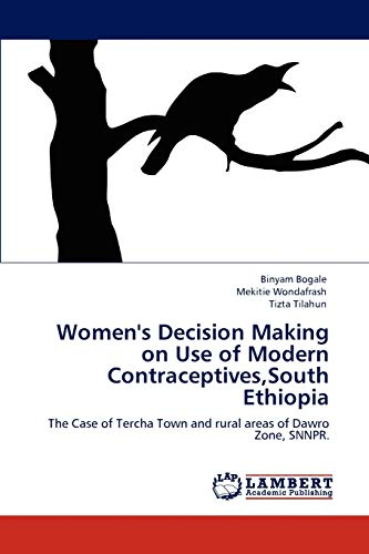 9783847335511: Women's Decision Making on Use of Modern Contraceptives,South Ethiopia: The Case of Tercha Town and rural areas of Dawro Zone, SNNPR.