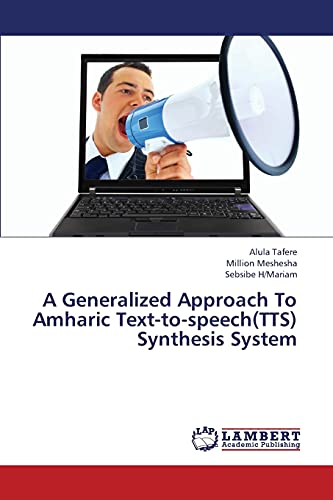 A Generalized Approach to Amharic Text-To-Speech(tts) Synthesis System (Paperback): Tafere Alula, ...