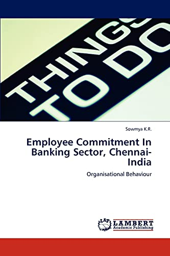 Employee Commitment in Banking Sector, Chennai-India: Sowmya K. R.