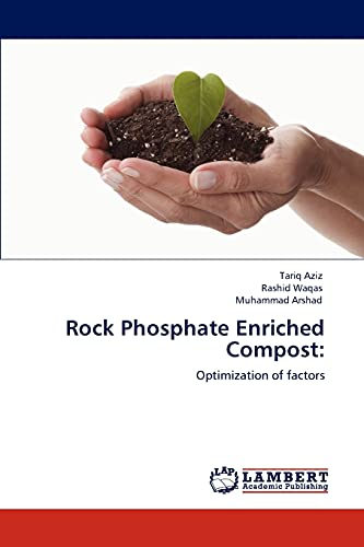 Rock Phosphate Enriched Compost:: Optimization of factors: Aziz, Tariq; Waqas, Rashid; Arshad, ...