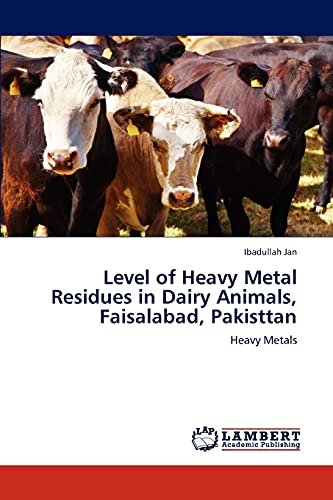 Level of Heavy Metal Residues in Dairy Animals, Faisalabad, Pakisttan: Ibadullah Jan