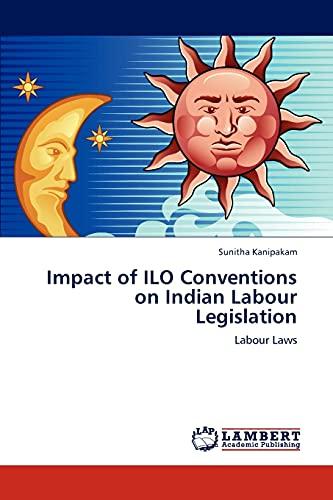Impact of ILO Conventions on Indian Labour Legislation: Sunitha Kanipakam