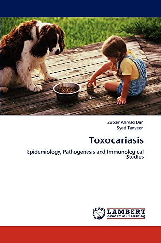 9783847338970: Toxocariasis: Epidemiology, Pathogenesis and Immunological Studies
