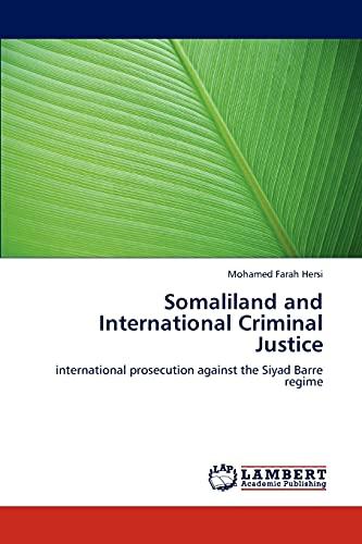9783847339090: Somaliland and International Criminal Justice: international prosecution against the Siyad Barre regime