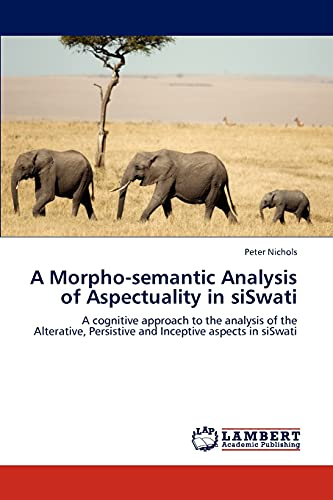 A Morpho-Semantic Analysis of Aspectuality in Siswati: Peter Nichols