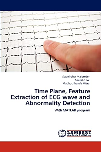 Time Plane, Feature Extraction of ECG wave and Abnormality Detection: With MATLAB program: ...