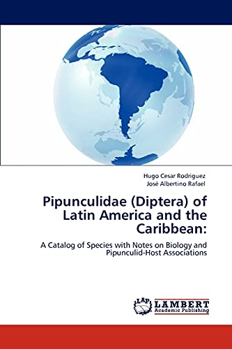 9783847340515: Pipunculidae (Diptera) of Latin America and the Caribbean:: A Catalog of Species with Notes on Biology and Pipunculid-Host Associations