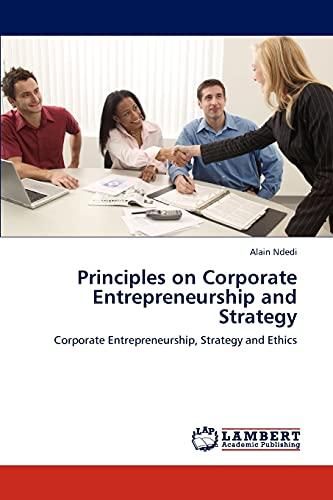 9783847341550: Principles on Corporate Entrepreneurship and Strategy: Corporate Entrepreneurship, Strategy and Ethics