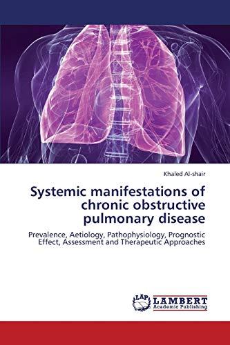 Systemic Manifestations of Chronic Obstructive Pulmonary Disease (Paperback): Al-Shair Khaled