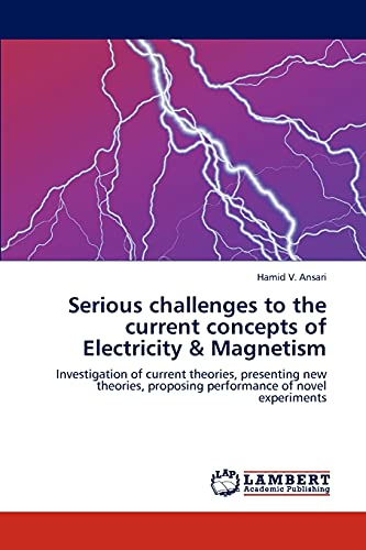 Serious challenges to the current concepts of Electricity & Magnetism: Hamid V. Ansari