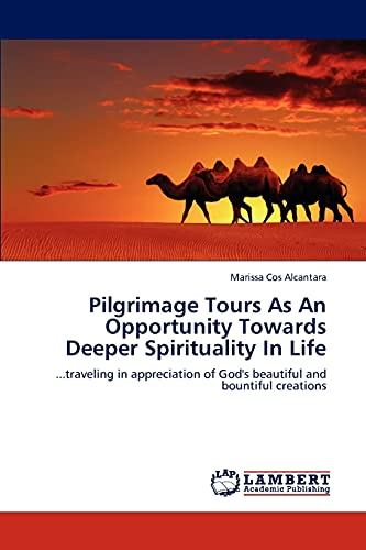 9783847341826: Pilgrimage Tours As An Opportunity Towards Deeper Spirituality In Life: ...traveling in appreciation of God's beautiful and bountiful creations