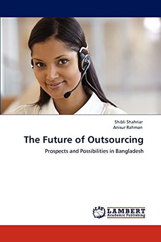 9783847341871: The Future of Outsourcing: Prospects and Possibilities in Bangladesh