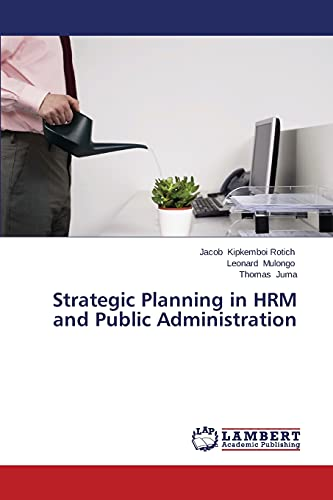 Strategic Planning in Hrm and Public Administration: Kipkemboi Rotich Jacob,