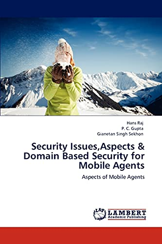 Security Issues,Aspects & Domain Based Security for Mobile Agents: Aspects of Mobile Agents: ...