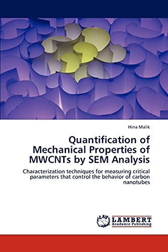 9783847344148: Quantification of Mechanical Properties of MWCNTs by SEM Analysis: Characterization techniques for measuring critical parameters that control the behavior of carbon nanotubes