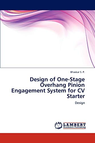 Design of One-Stage Overhang Pinion Engagement System for CV Starter: Bhaskar S. P.