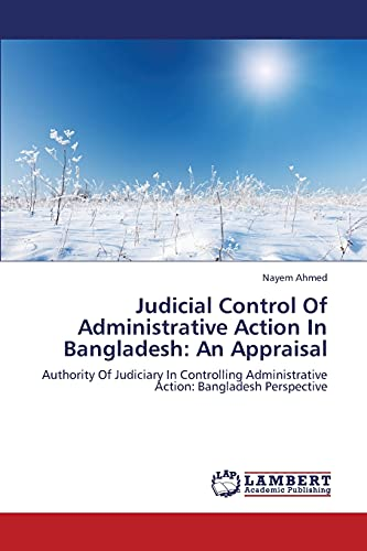 Judicial Control of Administrative Action in Bangladesh: Ahmed Nayem