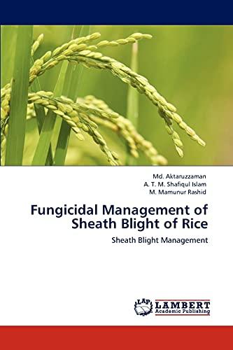 Fungicidal Management of Sheath Blight of Rice: Sheath Blight Management: Aktaruzzaman, Md.; ...