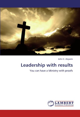 Leadership with Results (Paperback): John E Akpami