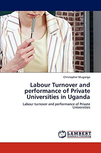 9783847349440: Labour Turnover and performance of Private Universities in Uganda: Labour turnover and performance of Private Universities