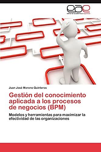 Gestion del Conocimiento Aplicada a Los Procesos de Negocios (Bpm): Juan Josà Moreno Quinteros