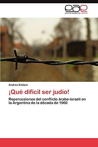 9783847350293: ¡Qué difícil ser judío!: Repercusiones del conflicto árabe-israelí en la Argentina de la década de 1960 (Spanish Edition)