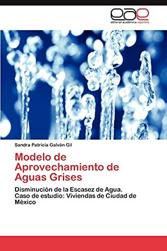 9783847350682: Modelo de Aprovechamiento de Aguas Grises: Disminución de la Escasez de Agua. Caso de estudio: Viviendas de Ciudad de México (Spanish Edition)