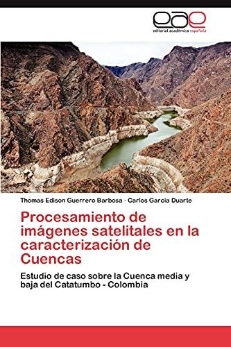 9783847350965: Procesamiento de imágenes satelitales en la caracterización de Cuencas: Estudio de caso sobre la Cuenca media y baja del Catatumbo - Colombia (Spanish Edition)