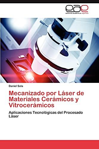 9783847351139: Mecanizado por Láser de Materiales Cerámicos y Vitrocerámicos: Aplicaciones Tecnológicas del Procesado Láser (Spanish Edition)