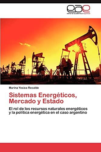 9783847351252: Sistemas Energéticos, Mercado y Estado: El rol de los recursos naturales energéticos y la política energética en el caso argentino (Spanish Edition)