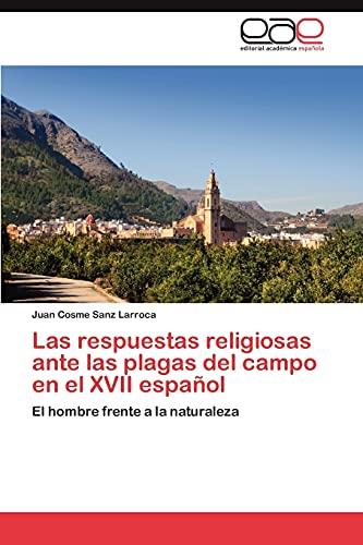 Las Respuestas Religiosas Ante Las Plagas del Campo En El XVII Espanol: Juan Cosme Sanz Larroca