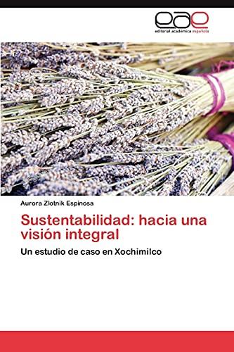 Sustentabilidad: Hacia Una Vision Integral: Aurora Zlotnik Espinosa