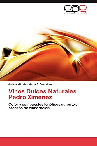 9783847351931: Vinos Dulces Naturales Pedro Ximenez: Color y compuestos fenólicos durante el proceso de elaboración (Spanish Edition)