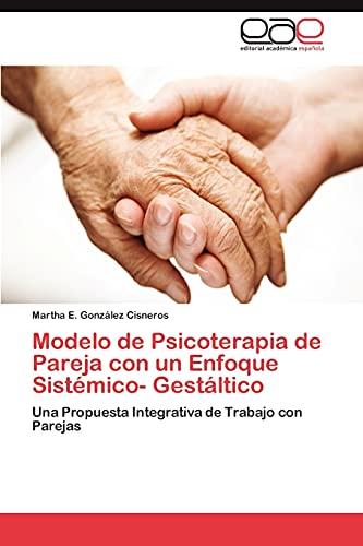 9783847352242: Modelo de Psicoterapia de Pareja con un Enfoque Sistémico- Gestáltico: Una Propuesta Integrativa de Trabajo con Parejas (Spanish Edition)