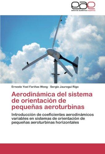 9783847352495: Aerodinámica del sistema de orientación de pequeñas aeroturbinas: Introducción de coeficientes aerodinámicos variables en sistemas de orientación de ... aeroturbinas horizontales (Spanish Edition)