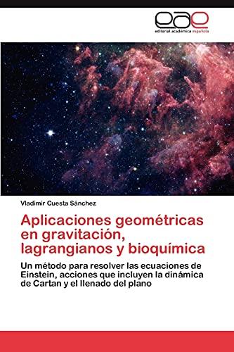 9783847352686: Aplicaciones geométricas en gravitación, lagrangianos y bioquímica: Un método para resolver las ecuaciones de Einstein, acciones que incluyen la ... y el llenado del plano (Spanish Edition)