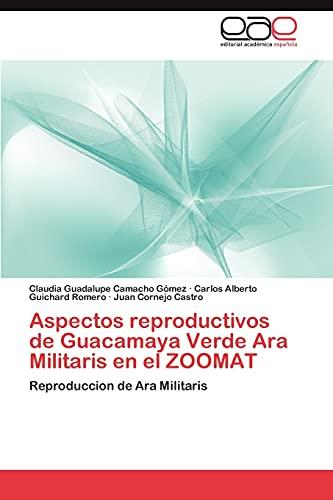 9783847353584: Aspectos reproductivos de Guacamaya Verde Ara Militaris en el ZOOMAT: Reproduccion de Ara Militaris (Spanish Edition)