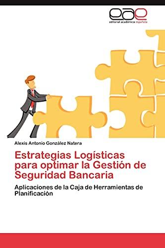 9783847353591: Estrategias Logísticas para optimar la Gestión de Seguridad Bancaria: Aplicaciones de la Caja de Herramientas de Planificación (Spanish Edition)