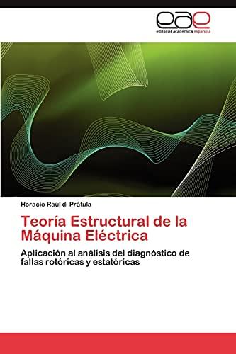 Teoria Estructural de La Maquina Electrica: Horacio Raúl Di Prátula
