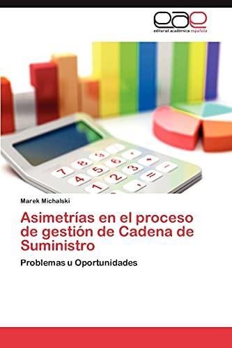 9783847354123: Asimetrías en el proceso de gestión de Cadena de Suministro: Problemas u Oportunidades (Spanish Edition)