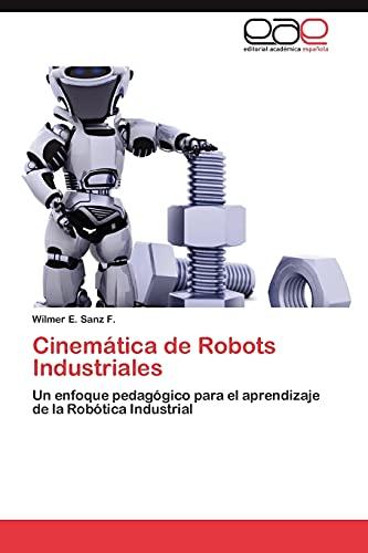 9783847354130: Cinemática de Robots Industriales: Un enfoque pedagógico para el aprendizaje de la Robótica Industrial (Spanish Edition)