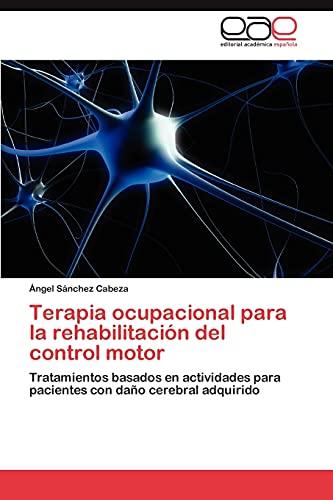 9783847354215: Terapia ocupacional para la rehabilitación del control motor: Tratamientos basados en actividades para pacientes con daño cerebral adquirido (Spanish Edition)