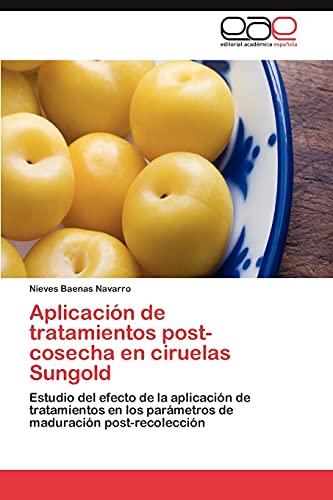 9783847354260: Aplicación de tratamientos post-cosecha en ciruelas Sungold: Estudio del efecto de la aplicación de tratamientos en los parámetros de maduración post-recolección (Spanish Edition)