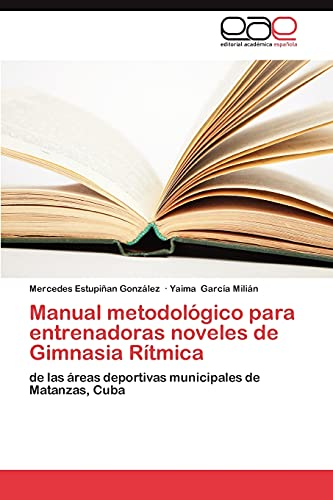 9783847354321: Manual metodológico para entrenadoras noveles de Gimnasia Rítmica: de las áreas deportivas municipales de Matanzas, Cuba (Spanish Edition)