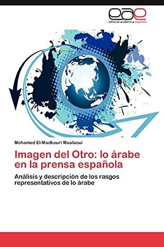 9783847354772: Imagen del Otro: lo árabe en la prensa española: Análisis y descripción de los rasgos representativos de lo árabe (Spanish Edition)